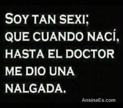 Frases Chistosas - Soy Tan Sexy que...