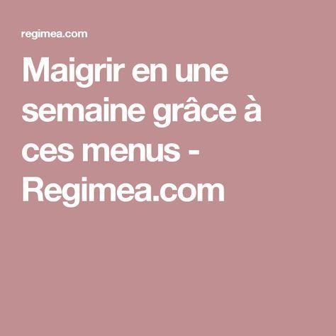 Maigrir en une semaine grâce à ces menus - Regimea.com