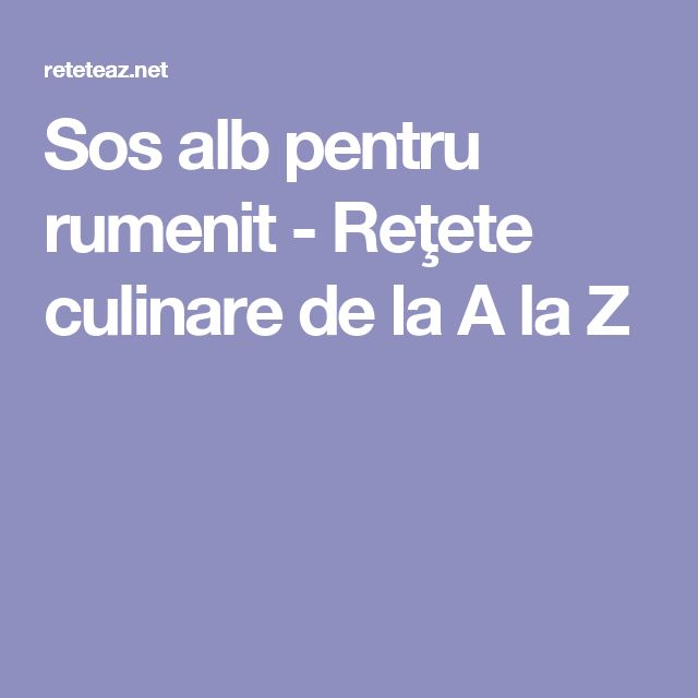 Sos alb pentru rumenit - Reţete culinare de la A la Z