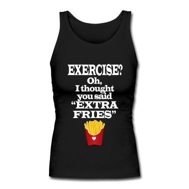 """Exercise? Oh, I thought you said """"extra fries"""". Funny cool quote shirt about the love of those fast food fried potatoes. Great for the teen girl who hates fitness and the gym and loves fried snacks."""