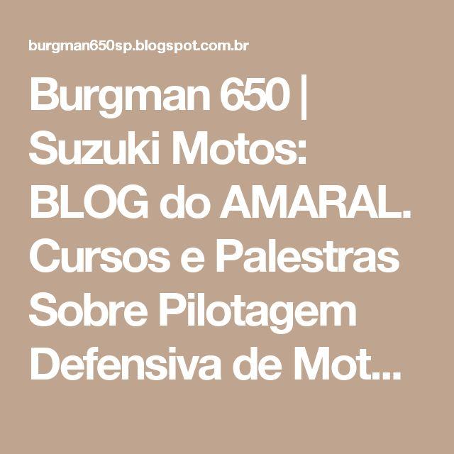 Burgman 650 | Suzuki Motos: BLOG do AMARAL. Cursos e Palestras Sobre Pilotagem Defensiva de Motos.: Mais um curso prático patrocinado