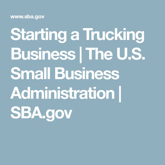 Starting a Trucking Business | The U.S. Small Business Administration | SBA.gov #businessadministration