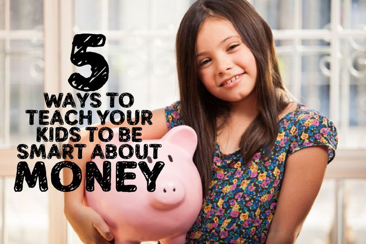 5 Ways To Teach Your Kids To Be Smart About Money