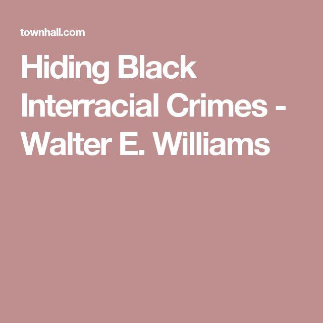 Hiding Black Interracial Crimes - Walter E. Williams