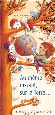 «Au même instant, sur la Terre...» Clotilde Perrin. Carnet littéraire de Julie Robert. Suggéré pour le 1er cycle (et pour les autres niveaux).