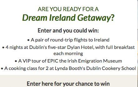 Winner will receive a $3,100.00 two round-trip airfare tickets to Ireland; a 4 night stay at The Dylan Hotel in Dublin with breakfast each morning (Eastmoreland Place, Dublin 4, Ireland); a VIP tour of EPIC the Irish Emigration Museum (CHQ Custom...
