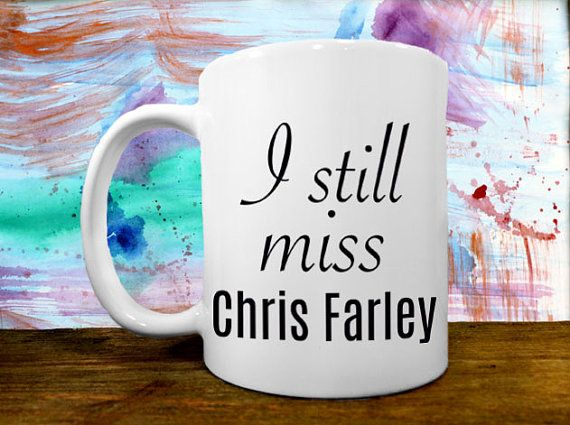 I Still Miss Chris Farley  Coffee Mug Gift by FoolishHumanSociety
