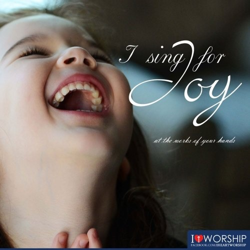 """For you make me glad by your deeds, O Lord; I sing for joy at the works of your hands.""-Psalm 92:4"
