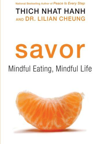 Savor: Mindful Eating, Mindful Life/Thich Nhat Hanh, Lilian Cheung