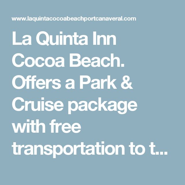 La Quinta Inn Cocoa Beach.  Offers a Park & Cruise package with free transportation to the port and back.  Around $175 total.