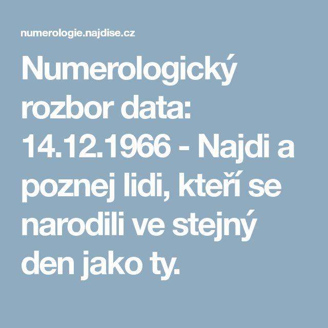 Numerologický rozbor data: 14.12.1966 - Najdi a poznej lidi, kteří se narodili ve stejný den jako ty.
