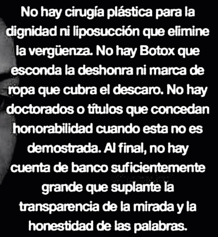 〽️ No hay cirugía plástica para la dignidad, ni liposuccion que elimine la vergüenza...