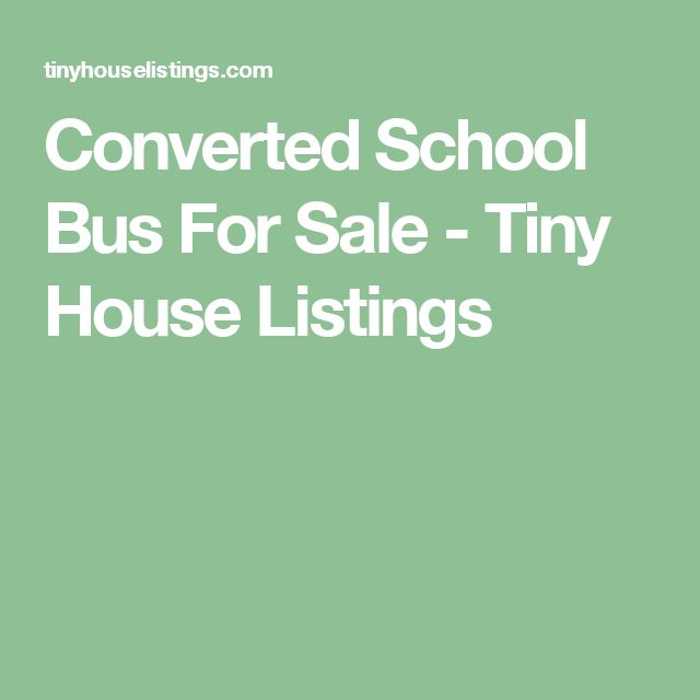 Converted School Bus For Sale - Tiny House Listings