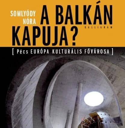 A Balkán kapuja - nem kérdés, még ha nem is csak Pécsre vonatkozik...