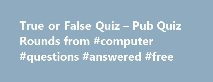 True or False Quiz – Pub Quiz Rounds from #computer #questions #answered #free http://answer.remmont.com/true-or-false-quiz-pub-quiz-rounds-from-computer-questions-answered-free/  #true or false answers # Quiz 65 Round 6 True or False This true or false round is all about Guinness World Records. Simply answer true or false. All answers are verified by the Guinness World Records website. As records are broken all of the time (and the site itself states that records may sometimes […]