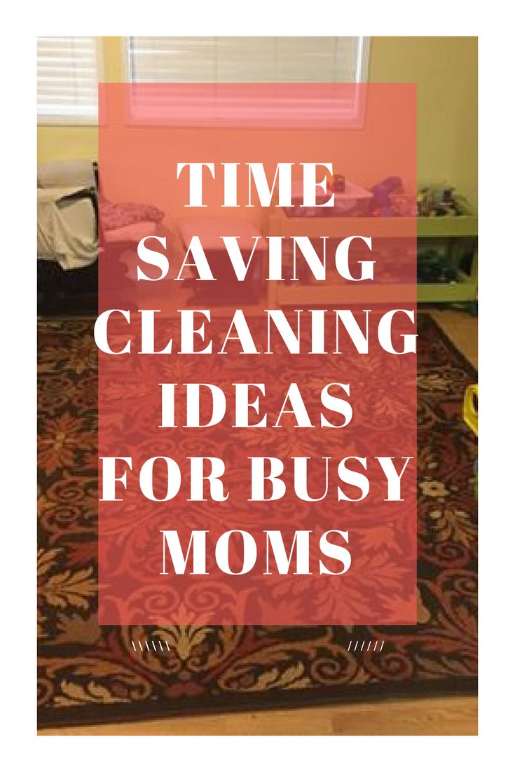 Time Saving Cleaning Ideas for Busy Moms
