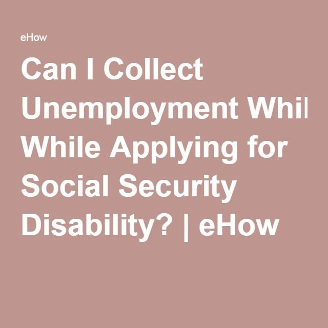 Can I Collect Unemployment While Applying for Social Security Disability? | eHow