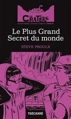 LE CRATÈRE - TOME 8  Le plus grand secret du monde  Par l'auteurSteve Proulx