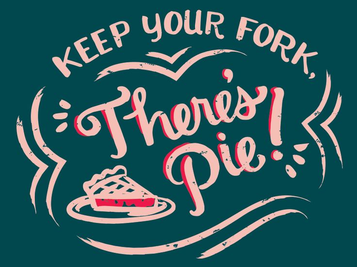 Keep Your Fork, Theres Pie! | Design by Imaginary Beast