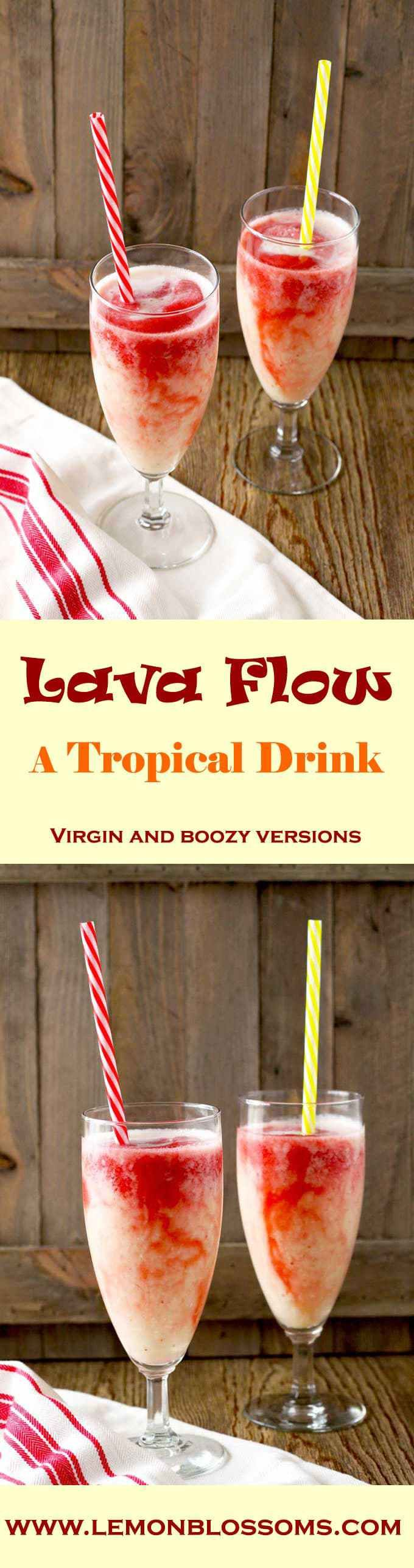 Lava Flow ~ a tropical drink that mixes pineapple, coconut and strawberries to create a sweet, delicious and refreshing drink. One sip will transport you to a beautiful tropical island. It's like paradise in a glass!!! Virgin and non-virgin recipes provided!