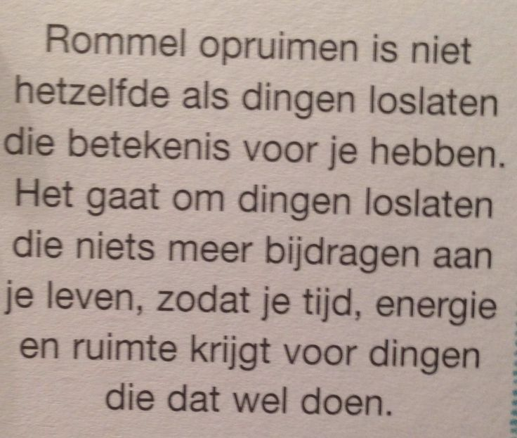 Rommel opruimen is niet hetzelfde als dingen loslaten die betekenis voor je hebben. Het gaat om dingen loslaten die niets meer bijdragen aan je leven, zodat je tijd, energie en ruimte krijgt voor dingen die dat wel doen.
