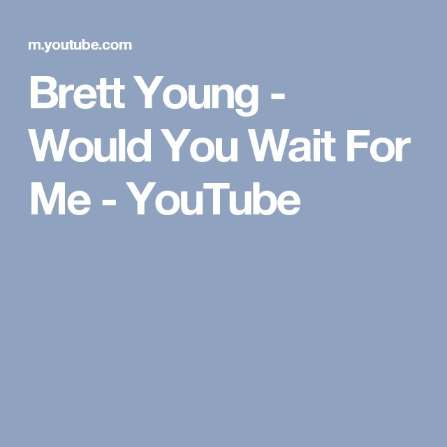 Brett Young - Would You Wait For Me - YouTube
