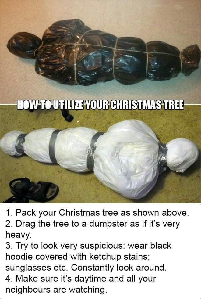 This is how to get rid of your Christmas tree AND make your neighbors think your a killer