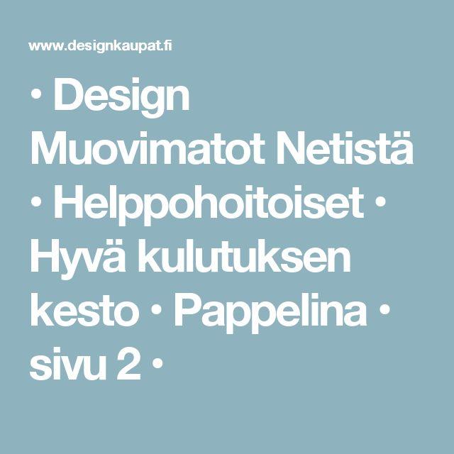 • Design Muovimatot Netistä • Helppohoitoiset • Hyvä kulutuksen kesto • Pappelina • sivu 2 •