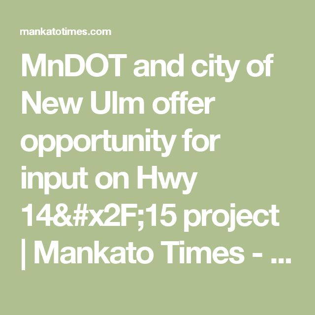 MnDOT and city of New Ulm offer opportunity for input on Hwy 14/15 project  | Mankato Times - Mankato News Online