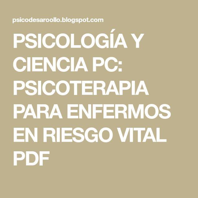 PSICOLOGÍA Y CIENCIA PC: PSICOTERAPIA PARA ENFERMOS EN RIESGO VITAL PDF