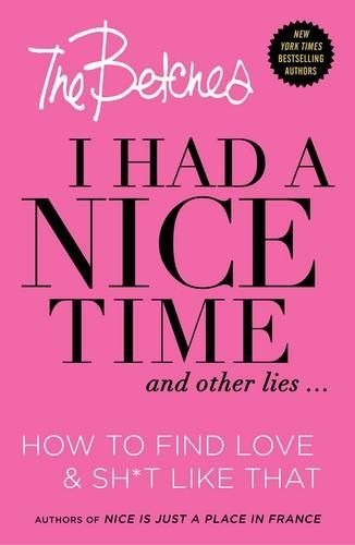 I Had a Nice Time And Other Lies...: How to find love & sh*t like that by The Betches http://www.amazon.com/dp/1501120948/ref=cm_sw_r_pi_dp_Wad-wb10GEEYZ