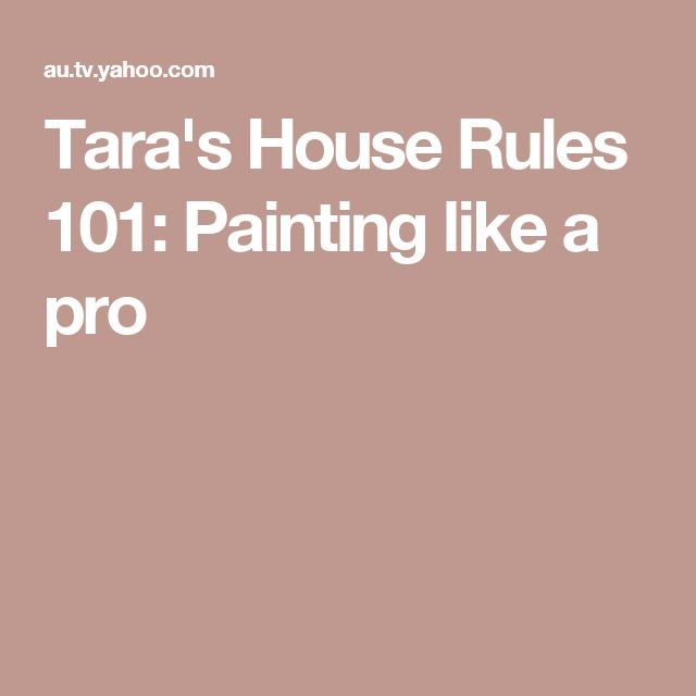 Tara's House Rules 101: Painting like a pro