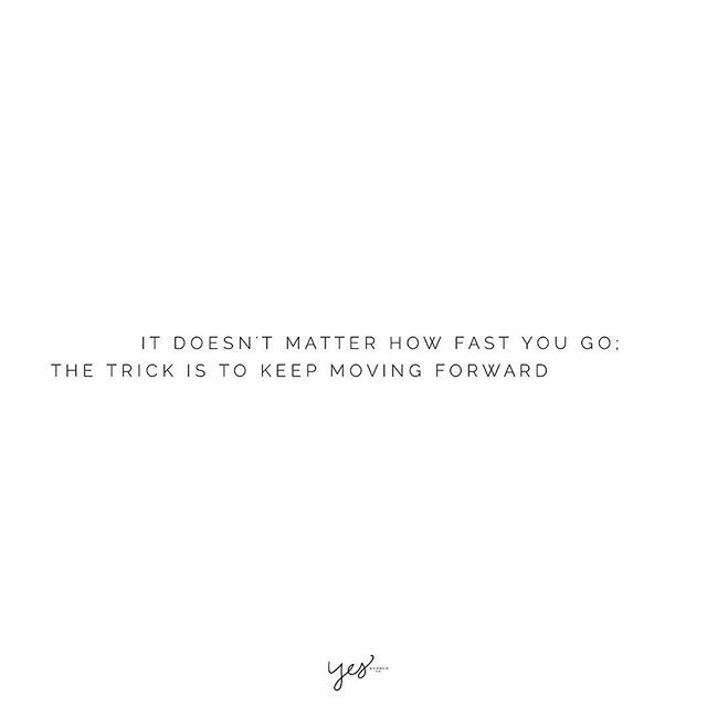 It doesn't matter how fast you do the trick is to keep moving forward. For more motivational, inspirational quotes for female creatives, entrepreneurs, and girl bosses follow us at www.instagram.com/yessupply