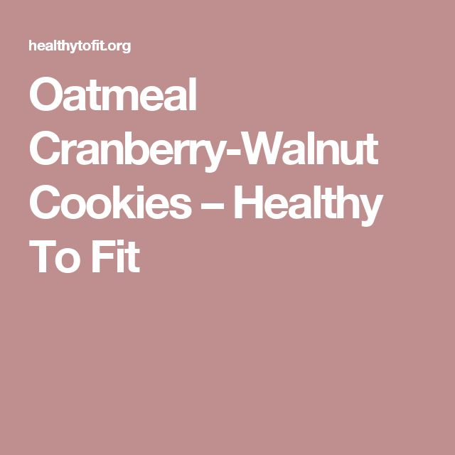 Oatmeal Cranberry-Walnut Cookies – Healthy To Fit