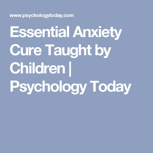 Essential Anxiety Cure Taught by Children | Psychology Today