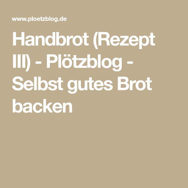 Handbrot (Rezept III) - Plötzblog - Selbst gutes Brot backen