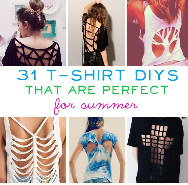 31 T-Shirt DIYs That Are Perfect For Summer.  pinning for next summer :) @Kara Morehouse Morehouse Morehouse Bruin  @Emily Schoenfeld Schoenfeld Schoenfeld Bruin