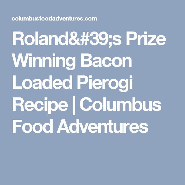 Roland's Prize Winning Bacon Loaded Pierogi Recipe | Columbus Food Adventures