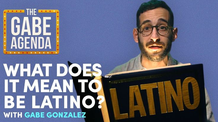 What Does it Mean to be Latino? | The Gabe Agenda