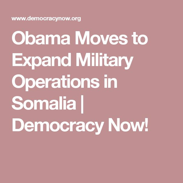 Obama Moves to Expand Military Operations in Somalia | Democracy Now!