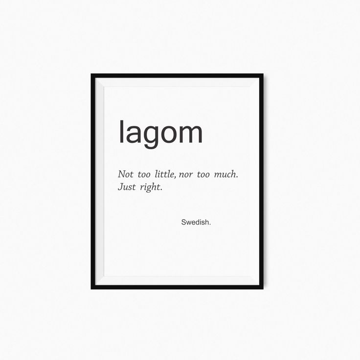 LAGOM - just about right.