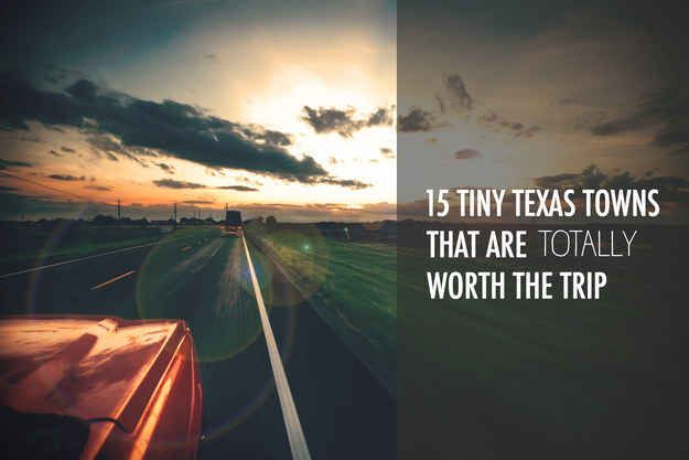 15 Tiny Texas Towns That Are Totally Worth The Trip