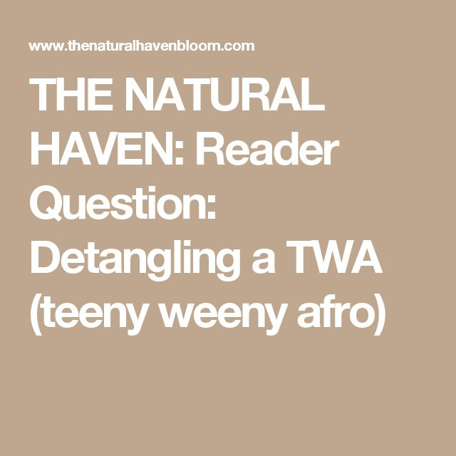 THE NATURAL HAVEN: Reader Question: Detangling a TWA (teeny weeny afro)