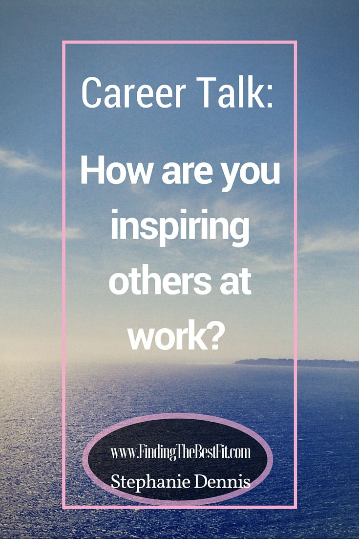How Are You Inspiring Others At Work? Career AdviceTipsCounseling