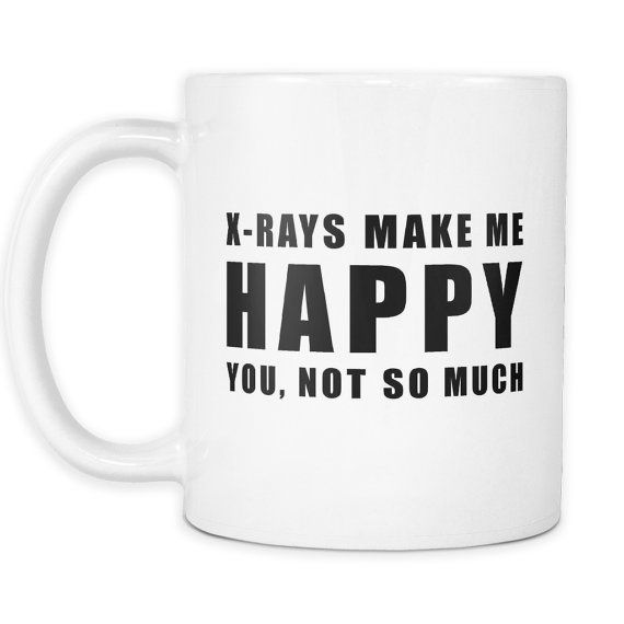 X-Rays Make Me Happy You Not So Much X-Ray Mug for Radiologic Professionals. x ray tech humor, rad tech humor, rad tech, x ray tech, x ray humor, x ray,  rad tech week, rad tech student, mammographer, mammographer humor,  mammography, mammography humor, radiographer, radiographer humor, radiography, radiographer humor, x ray memes, rad tech memes, radiographer memes, radiology, radiology technologist, #roninshirts