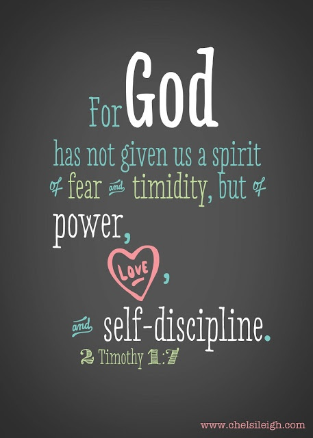 2 Timothy 1:7 (AMP) 7 For God did not give us a spirit of timidity (of cowardice, of craven and cringing and fawning fear), but [He has given us a spirit] of power and of love and of calm and well-balanced mind and discipline and self-control.
