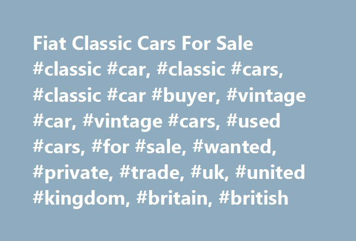 Fiat Classic Cars For Sale #classic #car, #classic #cars, #classic #car #buyer, #vintage #car, #vintage #cars, #used #cars, #for #sale, #wanted, #private, #trade, #uk, #united #kingdom, #britain, #british http://phoenix.remmont.com/fiat-classic-cars-for-sale-classic-car-classic-cars-classic-car-buyer-vintage-car-vintage-cars-used-cars-for-sale-wanted-private-trade-uk-united-kingdom-britain-bri/  # Latest Classic Cars and Bikes Listing 1733 adverts Perfect 1923 Fiat 501 torpedo, ready to use…