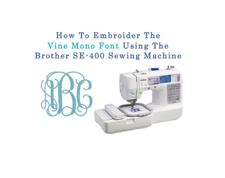 How To Embroider The Vine Monogram Using The Brother SE-400 Sewing Machine