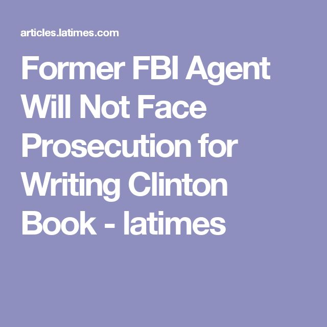 Former FBI Agent Will Not Face Prosecution for Writing Clinton Book - latimes