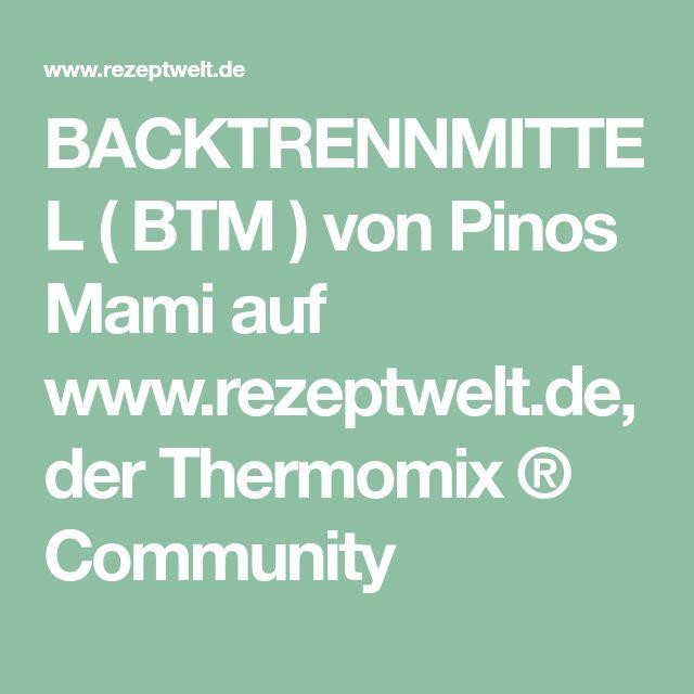 BACKTRENNMITTEL ( BTM ) von Pinos Mami auf www.rezeptwelt.de, der Thermomix ® Community